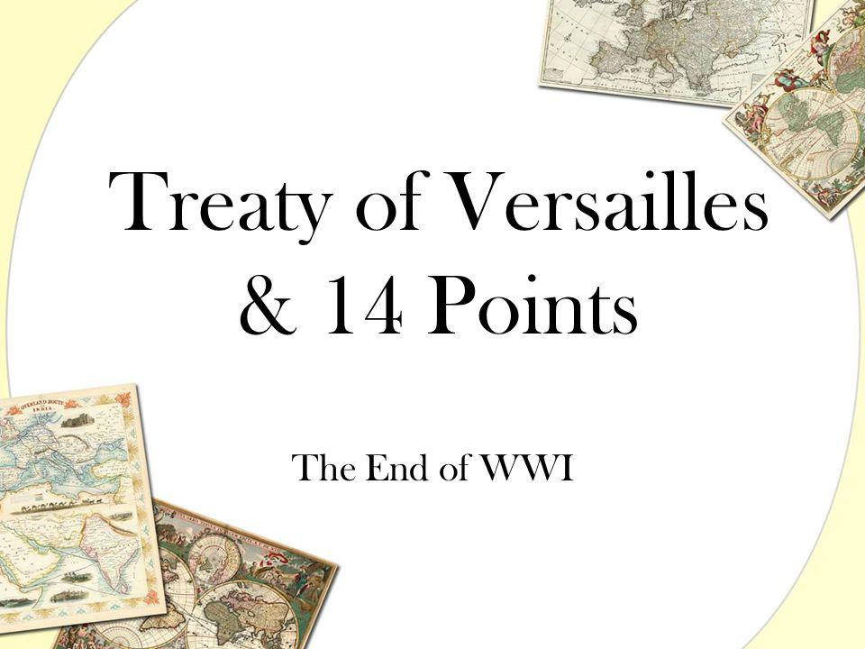 Treaty of Versailles & 14 Points The End of WWI