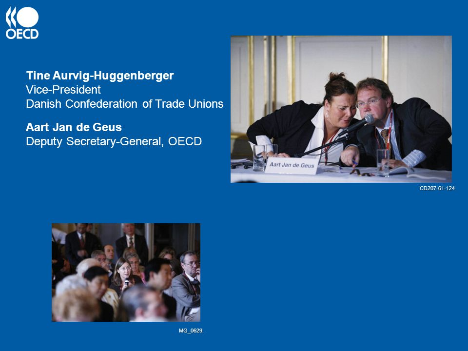 Aart Jan de Geus Deputy Secretary-General, OECD Tine Aurvig-Huggenberger Vice-President Danish Confederation of Trade Unions MG_0629.
