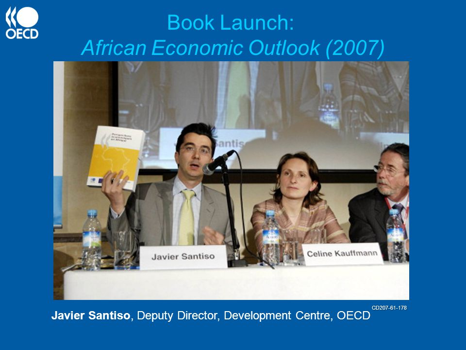 Book Launch: African Economic Outlook (2007) Javier Santiso, Deputy Director, Development Centre, OECD CD207-61-178