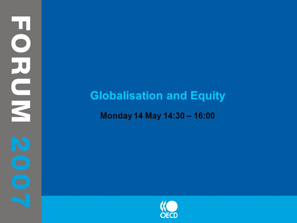 Globalisation and Equity Monday 14 May 14:30 – 16:00