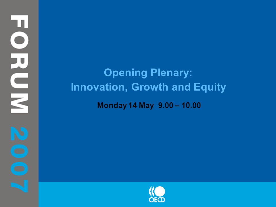 Opening Plenary: Innovation, Growth and Equity Monday 14 May 9.00 – 10.00