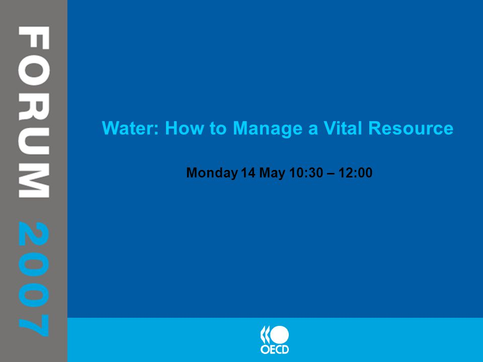 Water: How to Manage a Vital Resource Monday 14 May 10:30 – 12:00