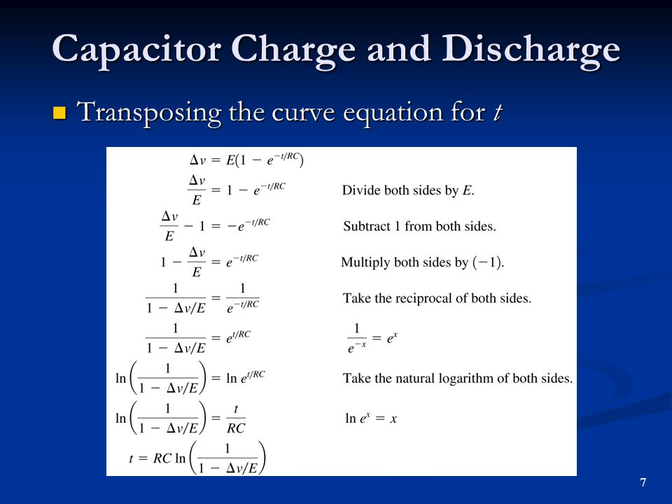 Capacitor Charge and Discharge Transposing the curve equation for t Transposing the curve equation for t 7