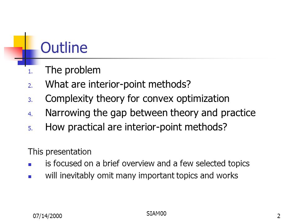 07/14/2000 SIAM00 2 Outline 1. The problem 2. What are interior-point methods.