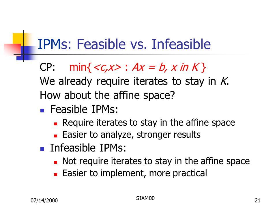 07/14/2000 SIAM00 21 IPMs: Feasible vs.