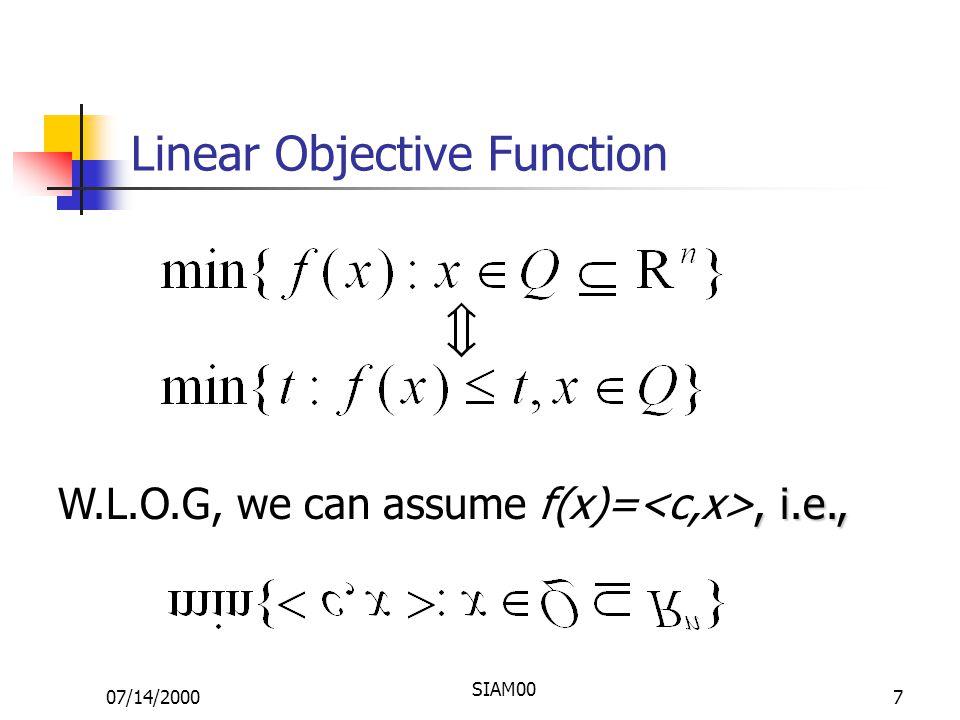 07/14/2000 SIAM00 7 Linear Objective Function, i.e., W.L.O.G, we can assume f(x)=, i.e.,