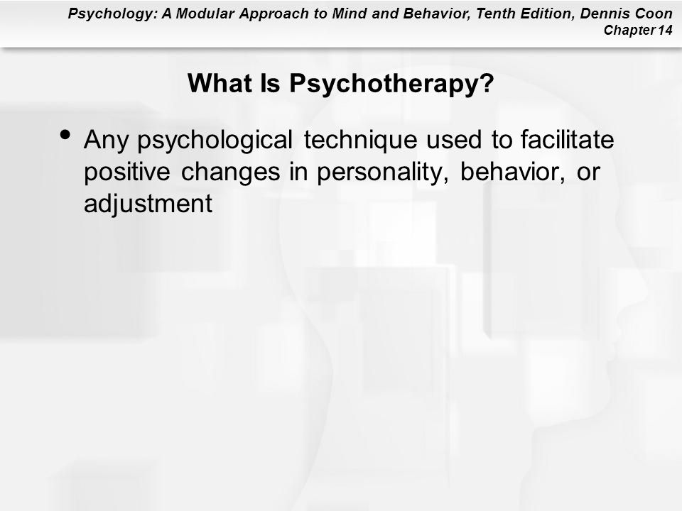 Psychology: A Modular Approach to Mind and Behavior, Tenth Edition, Dennis Coon Chapter 14 What Is Psychotherapy.