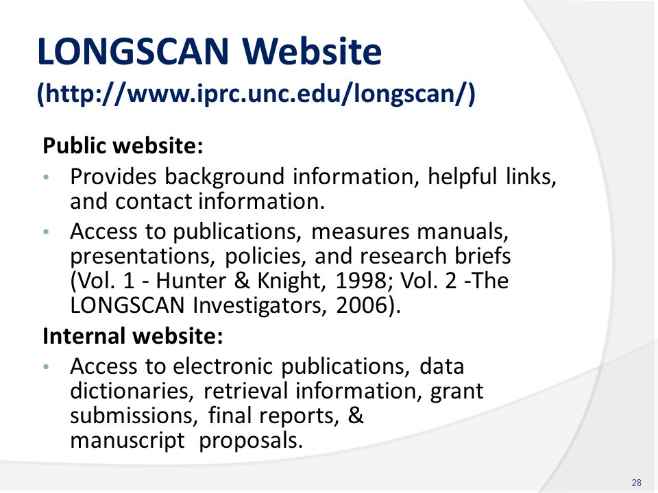 LONGSCAN Website (http://www.iprc.unc.edu/longscan/) Public website: Provides background information, helpful links, and contact information. Access t