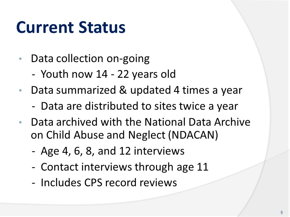 Current Status Data collection on-going - Youth now 14 - 22 years old Data summarized & updated 4 times a year - Data are distributed to sites twice a