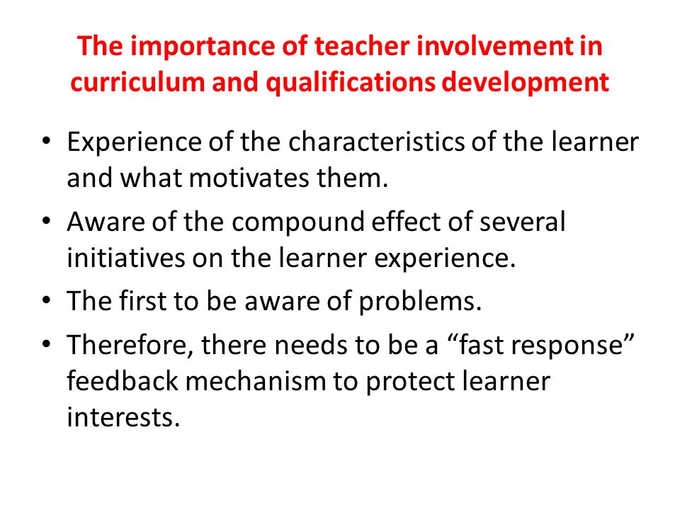 The importance of teacher involvement in curriculum and qualifications development Experience of the characteristics of the learner and what motivates