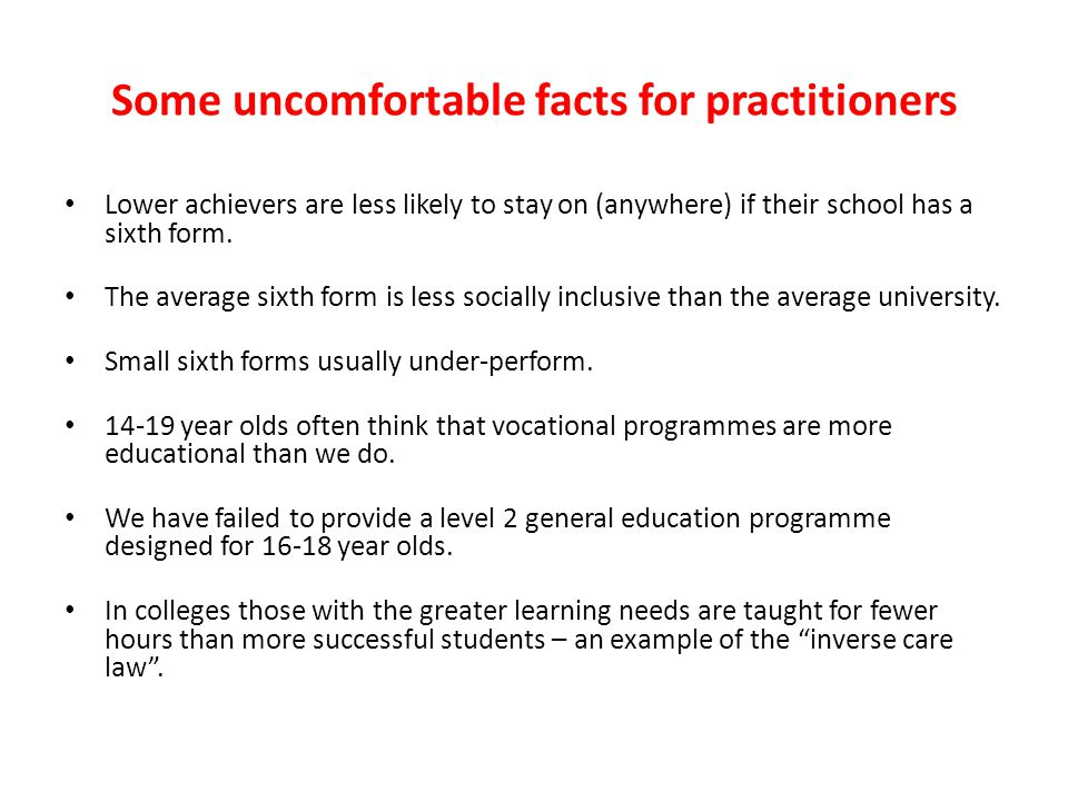 Some uncomfortable facts for practitioners Lower achievers are less likely to stay on (anywhere) if their school has a sixth form. The average sixth f