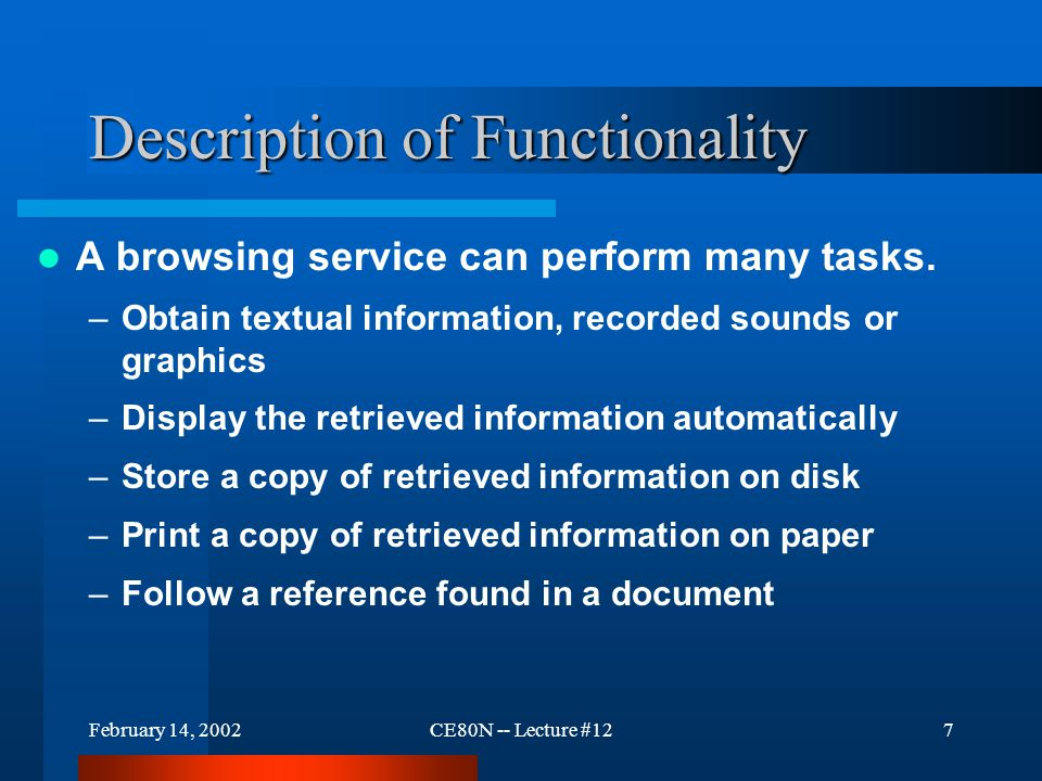 February 14, 2002CE80N -- Lecture #127 Description of Functionality A browsing service can perform many tasks.