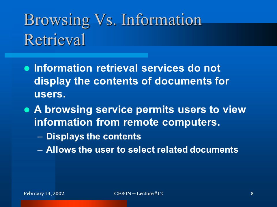 February 14, 2002CE80N -- Lecture #129 Early Browsing Services Used Menus Gopher popularized a menu-driven approach to information browsing.
