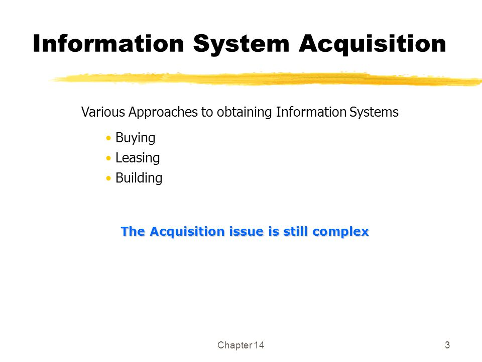 Chapter 143 Information System Acquisition Various Approaches to obtaining Information Systems Buying Leasing Building The Acquisition issue is still