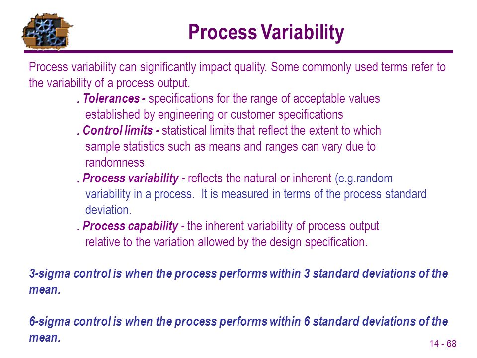14 - 68 Process variability can significantly impact quality. Some commonly used terms refer to the variability of a process output... Tolerances - sp