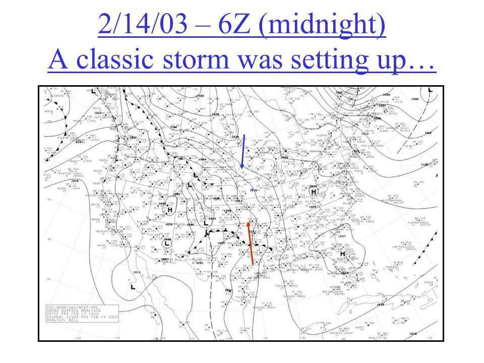 2/14/03 – 6Z (midnight) A classic storm was setting up… +