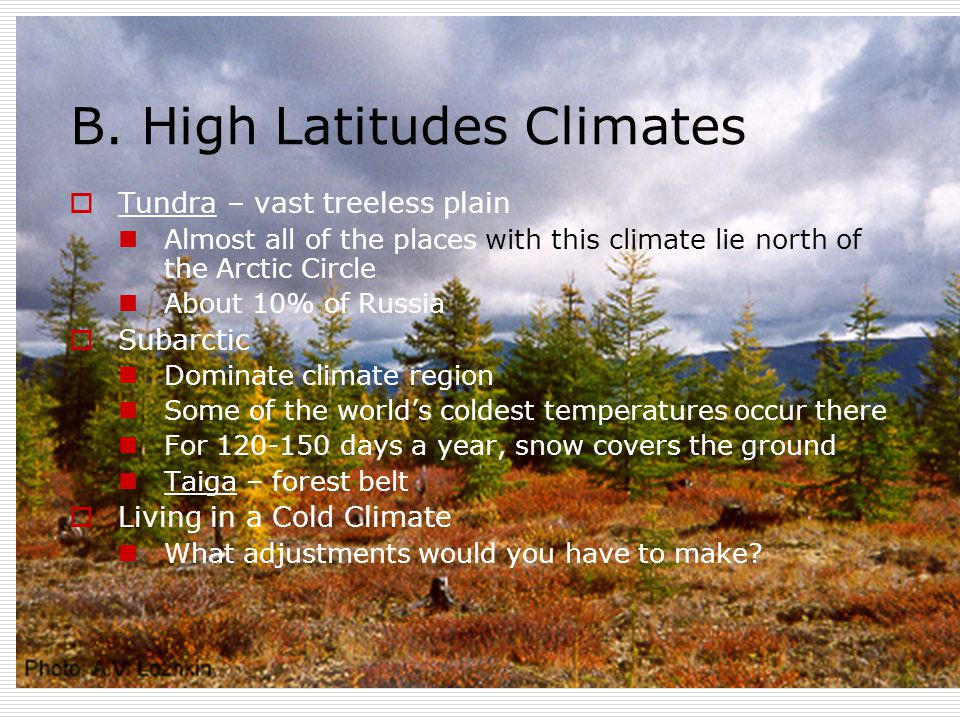 B. High Latitudes Climates  Tundra – vast treeless plain Almost all of the places with this climate lie north of the Arctic Circle About 10% of Russi