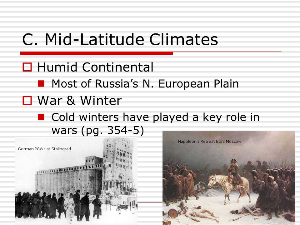 C. Mid-Latitude Climates  Humid Continental Most of Russia's N. European Plain  War & Winter Cold winters have played a key role in wars (pg. 354-5)