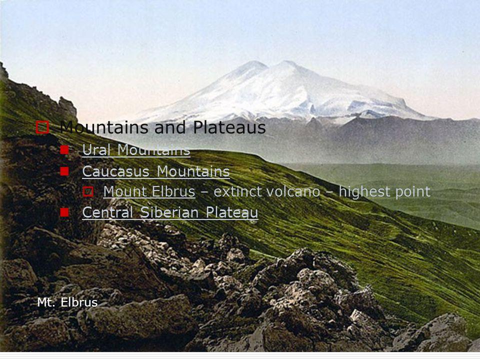  Mountains and Plateaus Ural Mountains Caucasus Mountains  Mount Elbrus – extinct volcano – highest point Central Siberian Plateau Mt. Elbrus