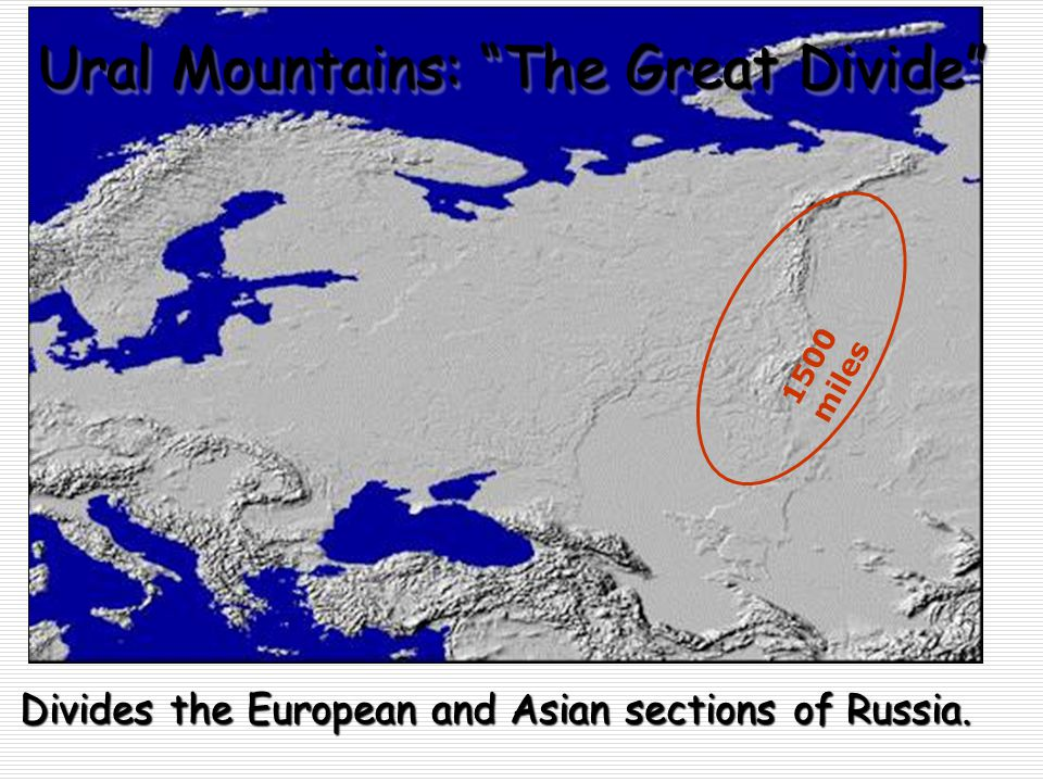 """Ural Mountains: """"The Great Divide"""" Divides the European and Asian sections of Russia. 1500 miles"""