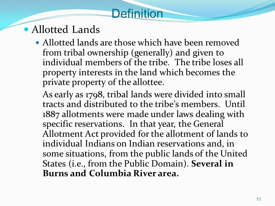 Definition Allotted Lands Allotted lands are those which have been removed from tribal ownership (generally) and given to individual members of the tribe.