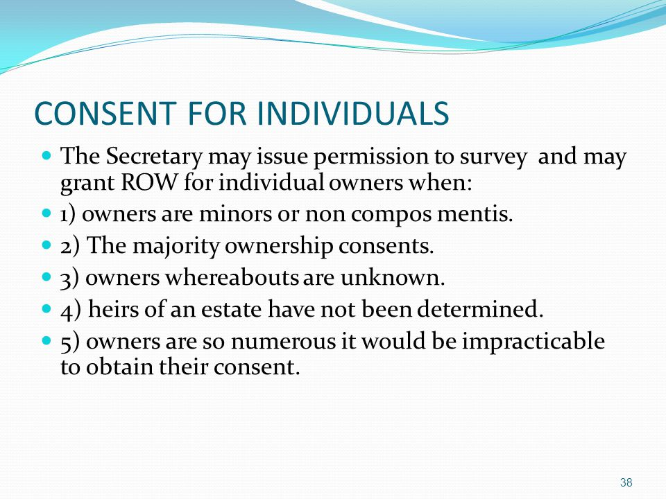 CONSENT FOR INDIVIDUALS The Secretary may issue permission to survey and may grant ROW for individual owners when: 1) owners are minors or non compos mentis.
