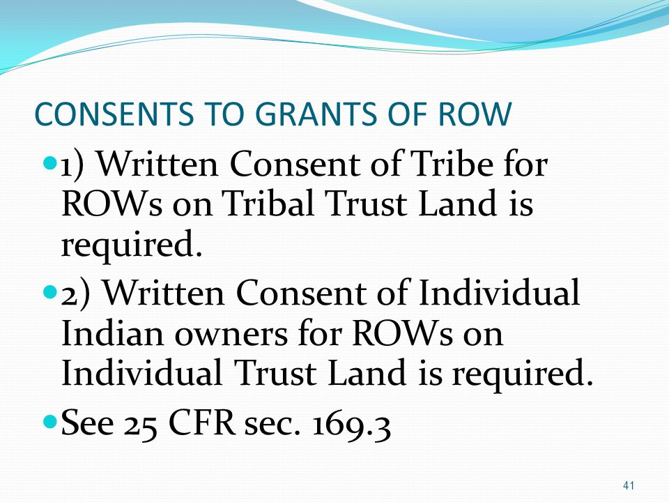 CONSENTS TO GRANTS OF ROW 1) Written Consent of Tribe for ROWs on Tribal Trust Land is required.