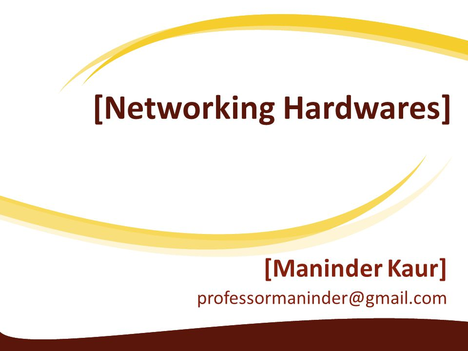 [Networking Hardwares] [Maninder Kaur] professormaninder@gmail.com