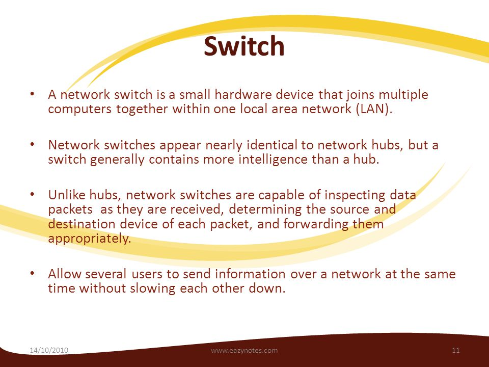Switch A network switch is a small hardware device that joins multiple computers together within one local area network (LAN).
