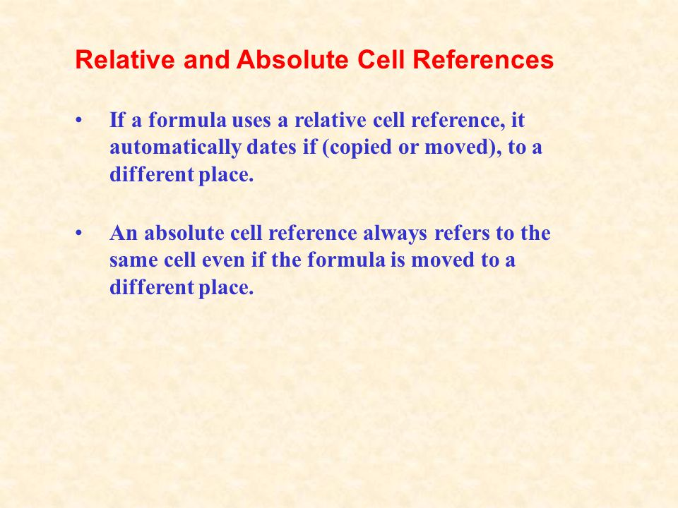 An absolute cell reference always refers to the same cell even if the formula is moved to a different place. If a formula uses a relative cell referen