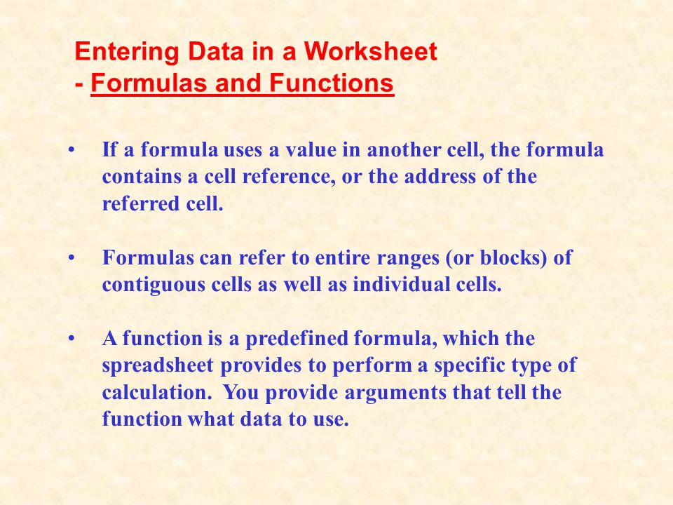 If a formula uses a value in another cell, the formula contains a cell reference, or the address of the referred cell.