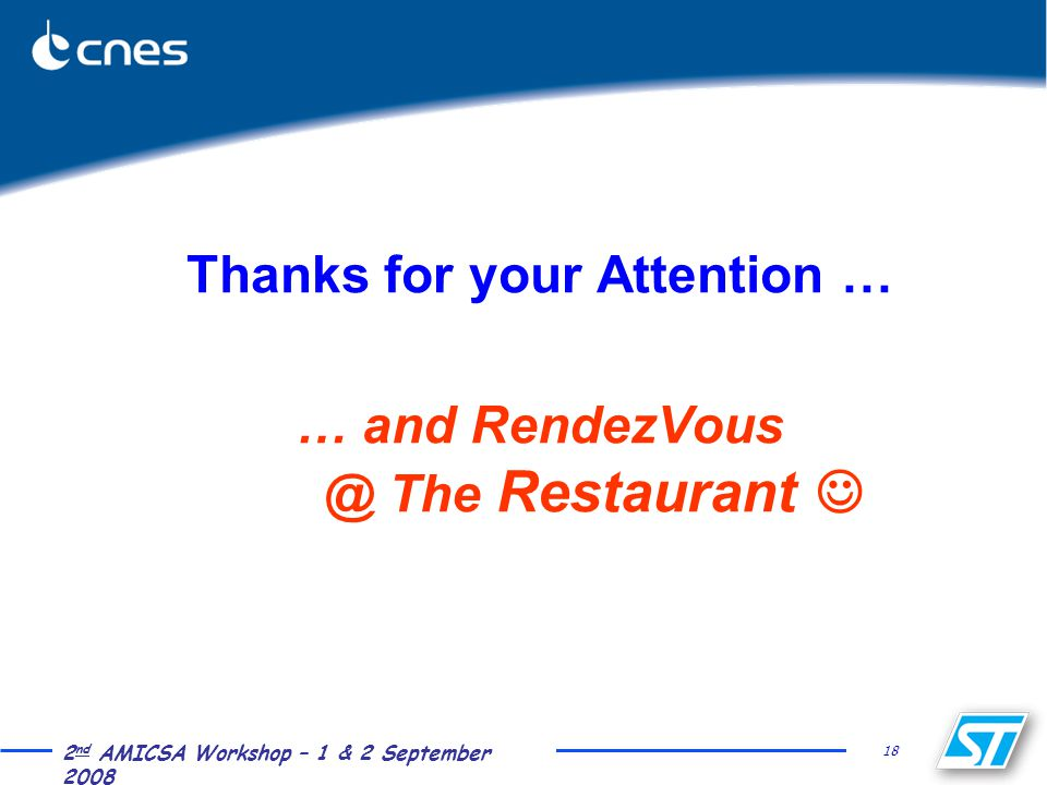 18 2 nd AMICSA Workshop – 1 & 2 September 2008 Thanks for your Attention … … and RendezVous @ The Restaurant