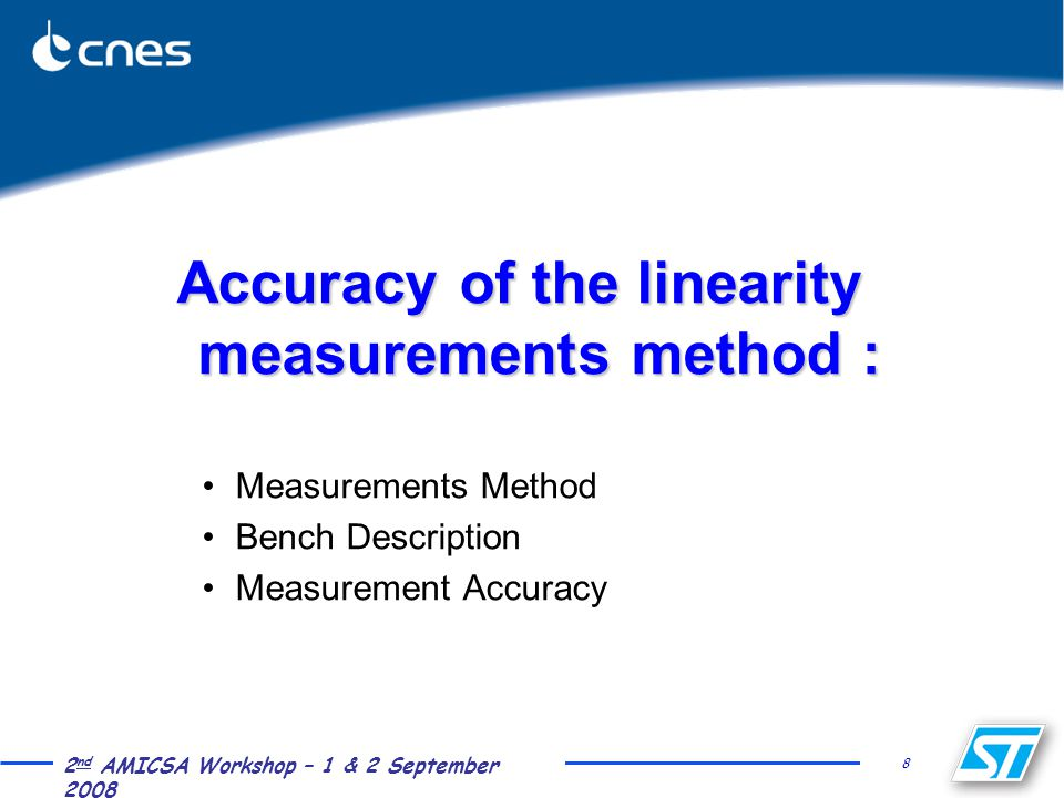 8 2 nd AMICSA Workshop – 1 & 2 September 2008 Accuracy of the linearity measurements method : Measurements Method Bench Description Measurement Accuracy