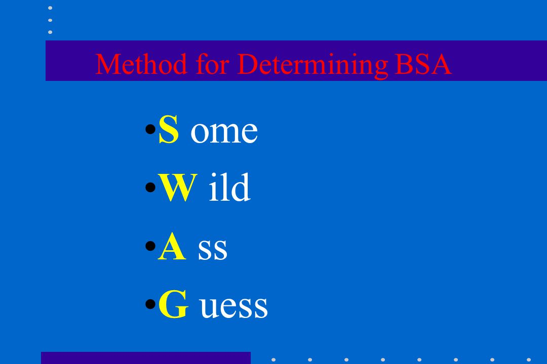 Method for Determining BSA S ome W ild A ss G uess