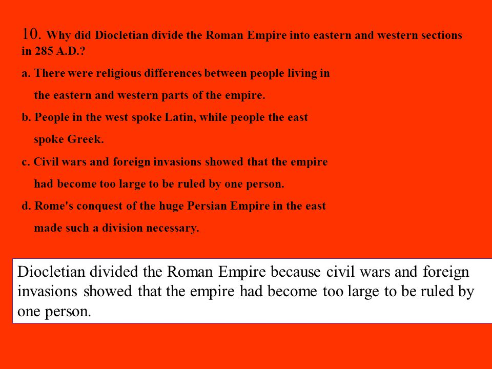 10.Why did Diocletian divide the Roman Empire into eastern and western sections in 285 A.D..