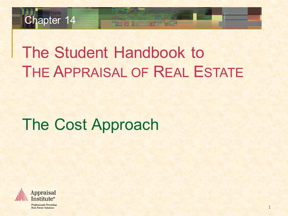 The Student Handbook to T HE A PPRAISAL OF R EAL E STATE 1 Chapter 14 The Cost Approach