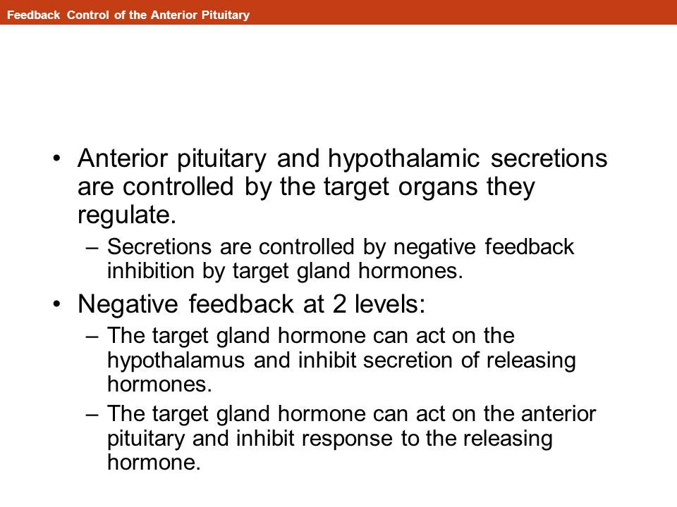 Anterior pituitary and hypothalamic secretions are controlled by the target organs they regulate.