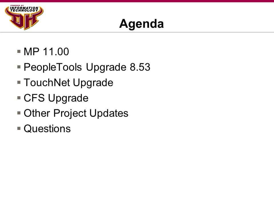Agenda  MP 11.00  PeopleTools Upgrade 8.53  TouchNet Upgrade  CFS Upgrade  Other Project Updates  Questions