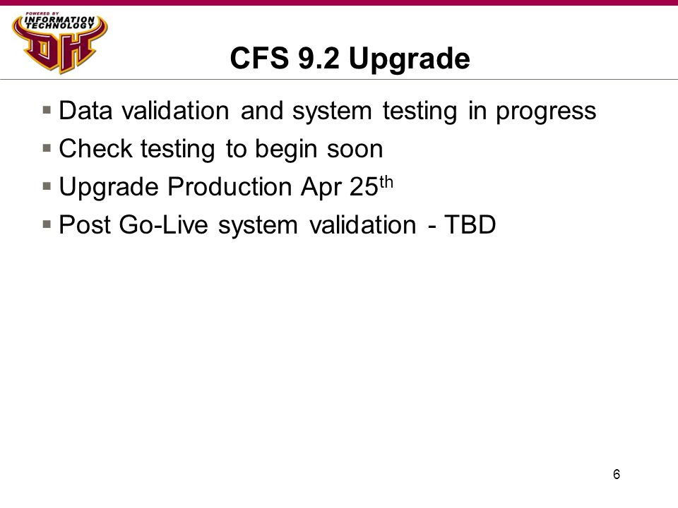 Other Project Updates  CHRS –Duplicate ID's (HECH) –Data Cleanup (HR)  Absence Management –Go-Live date revised to Mar 2014  Data Warehouse –Received first dashboard for review –Complete dashboards in development by end of Jan