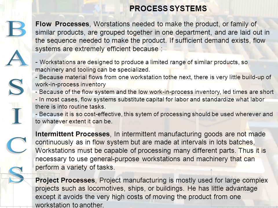 PROCESS SYSTEMS Flow Processes, Worstations needed to make the product, or family of similar products, are grouped together in one department, and are