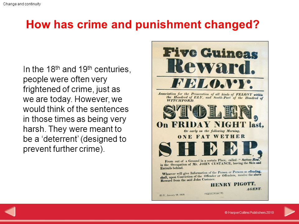 © HarperCollins Publishers 2010 Change and continuity How has crime and punishment changed? In the 18 th and 19 th centuries, people were often very f