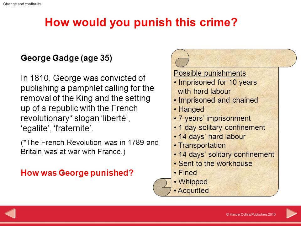 © HarperCollins Publishers 2010 Change and continuity How would you punish this crime? Possible punishments Imprisoned for 10 years with hard labour I
