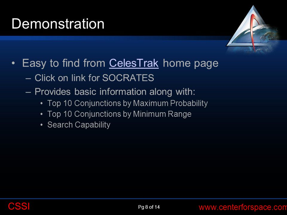 Pg 8 of 14 www.centerforspace.com CSSI Demonstration Easy to find from CelesTrak home pageCelesTrak –Click on link for SOCRATES –Provides basic inform