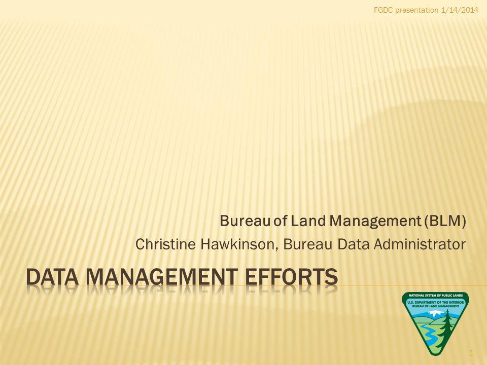 FGDC presentation 1/14/2014 Bureau of Land Management (BLM) Christine Hawkinson, Bureau Data Administrator 1
