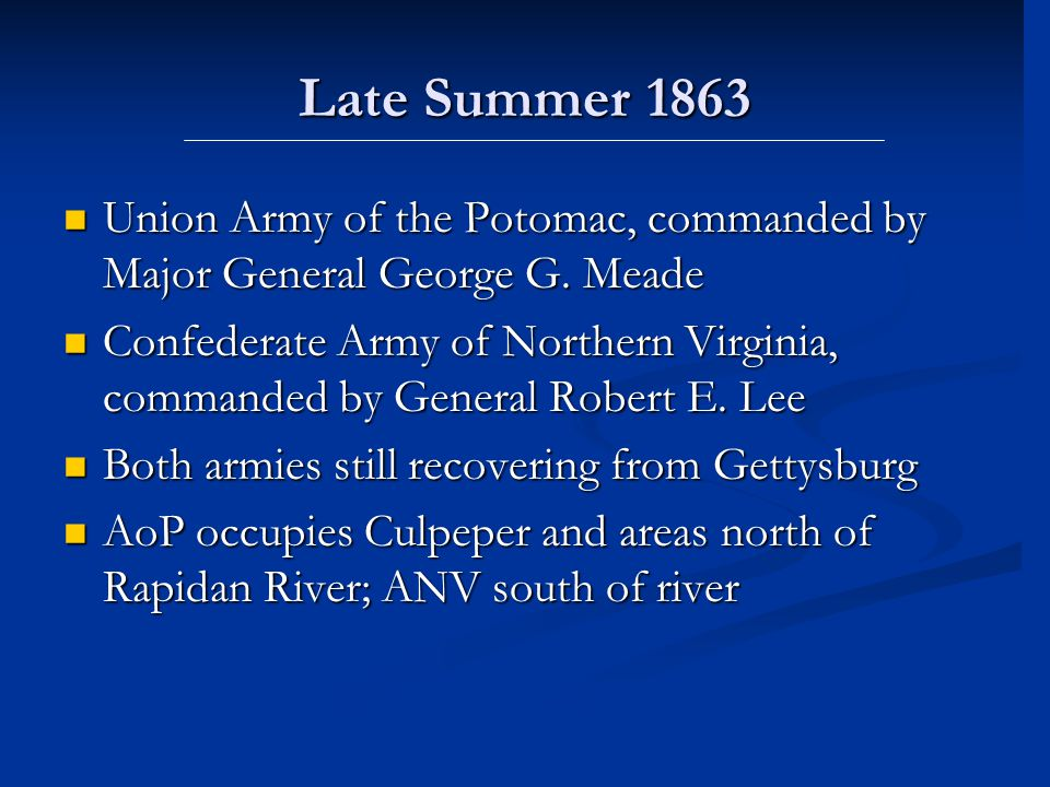 Late Summer 1863 Union Army of the Potomac, commanded by Major General George G. Meade Union Army of the Potomac, commanded by Major General George G.