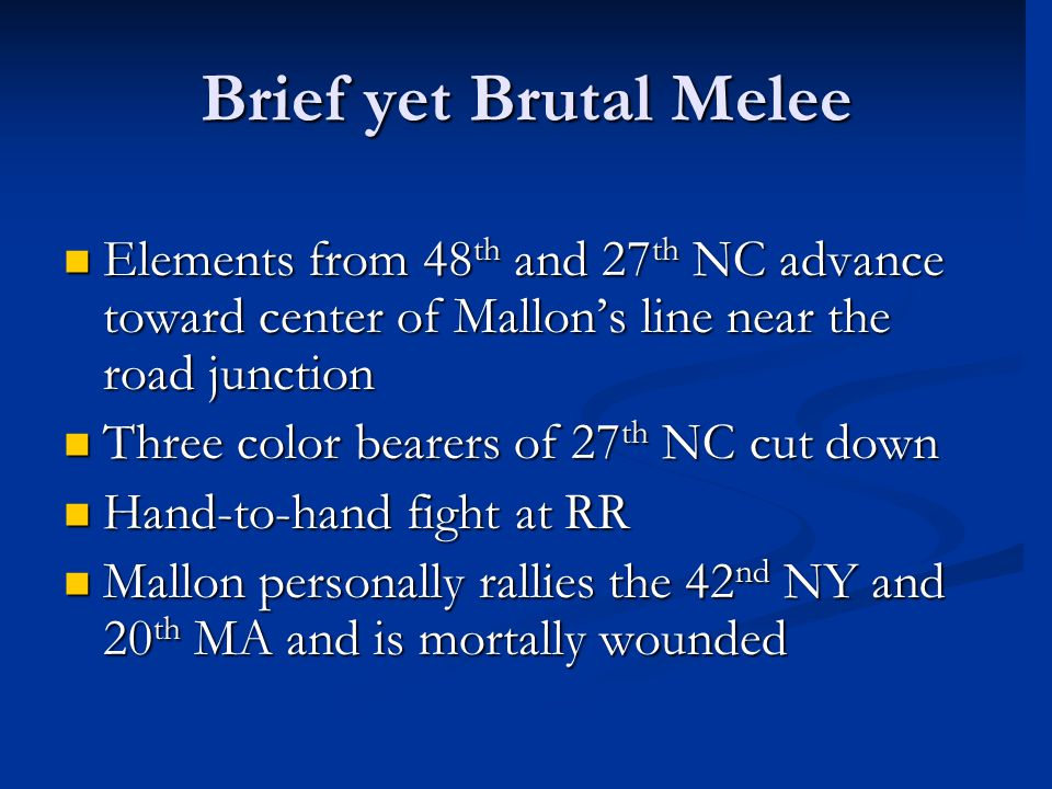 Brief yet Brutal Melee Elements from 48 th and 27 th NC advance toward center of Mallon's line near the road junction Elements from 48 th and 27 th NC