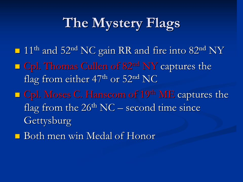 The Mystery Flags 11 th and 52 nd NC gain RR and fire into 82 nd NY 11 th and 52 nd NC gain RR and fire into 82 nd NY Cpl. Thomas Cullen of 82 nd NY c