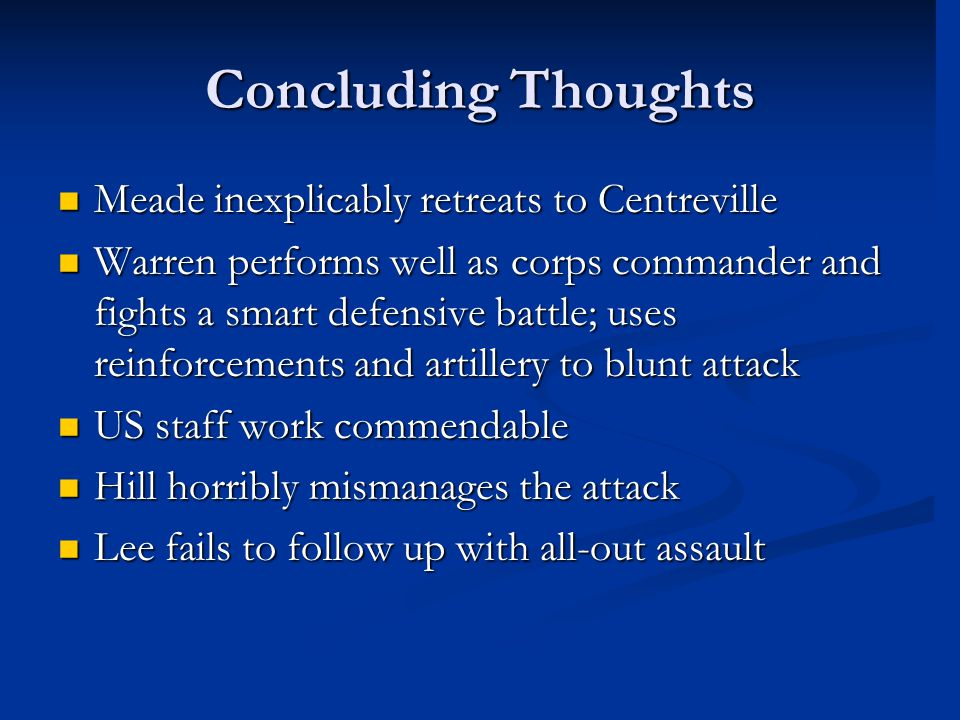 Concluding Thoughts Meade inexplicably retreats to Centreville Meade inexplicably retreats to Centreville Warren performs well as corps commander and