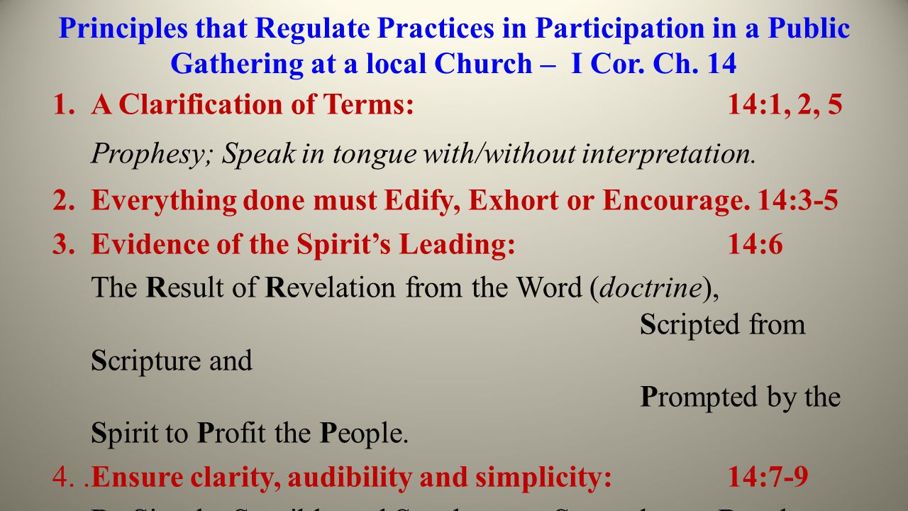 Principles that Regulate Practices in Participation in a Public Gathering at a local Church – I Cor. Ch. 14 1.A Clarification of Terms: 14:1, 2, 5 Pro