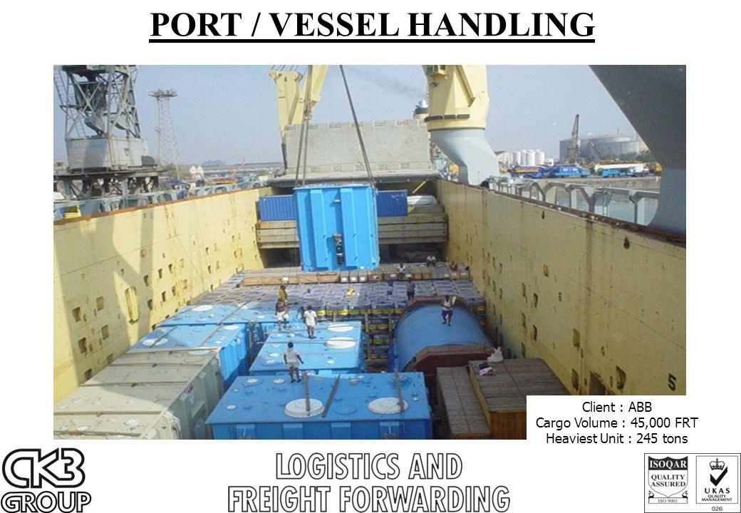 PORT / VESSEL HANDLING Client : ABB Cargo Volume : 45,000 FRT Heaviest Unit : 245 tons